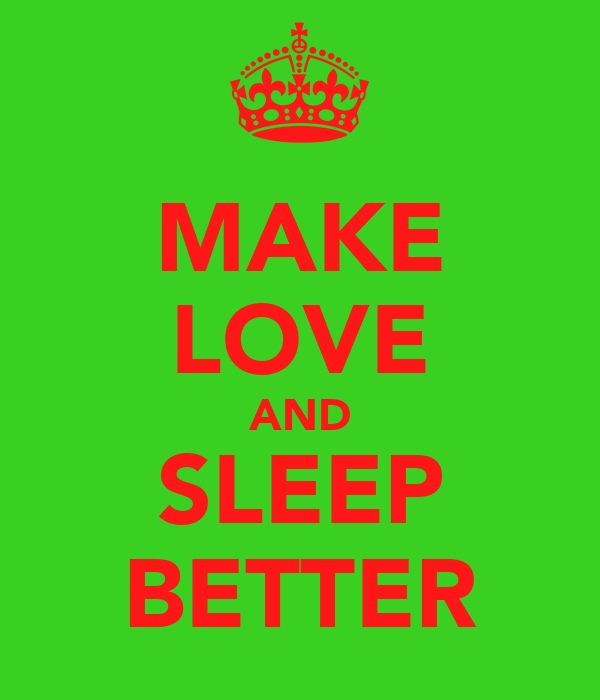 MAKE LOVE AND SLEEP BETTER