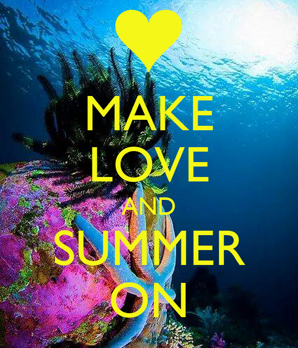 MAKE LOVE AND SUMMER ON