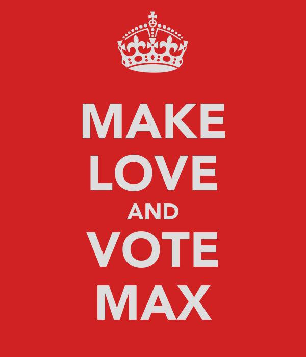 MAKE LOVE AND VOTE MAX