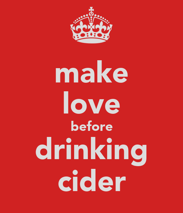 make love before drinking cider