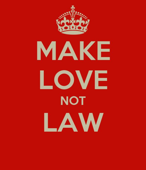 MAKE LOVE NOT LAW