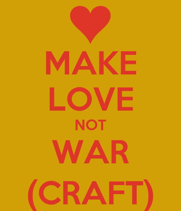 MAKE LOVE NOT WAR (CRAFT)