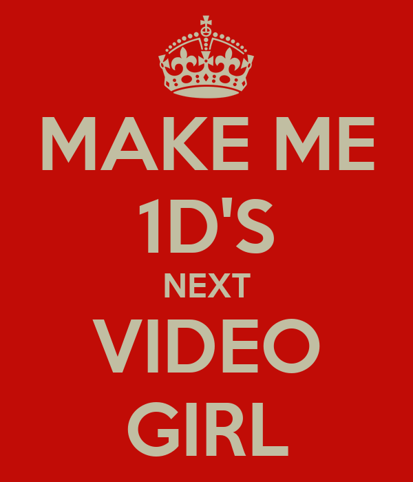 MAKE ME 1D'S NEXT VIDEO GIRL