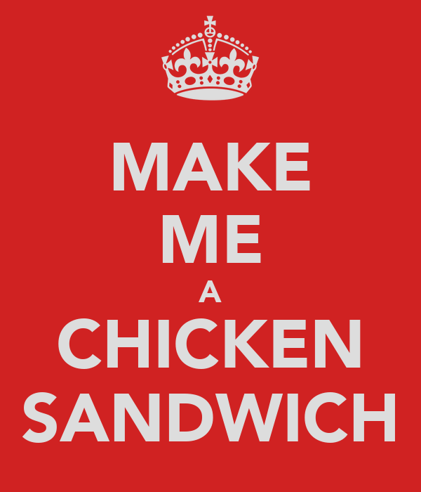 MAKE ME A CHICKEN SANDWICH