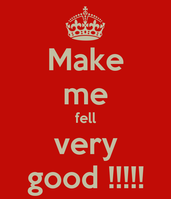 Make me fell very good !!!!!