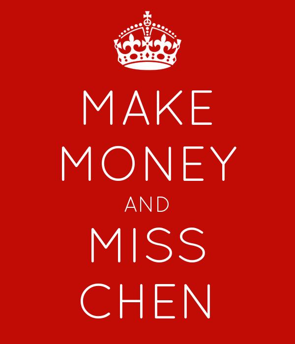 MAKE MONEY AND MISS CHEN