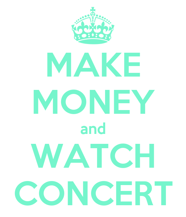 MAKE MONEY and WATCH CONCERT