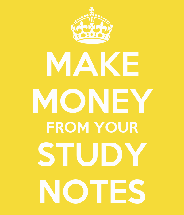 MAKE MONEY FROM YOUR STUDY NOTES