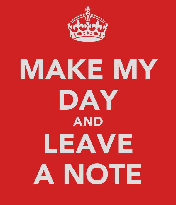 MAKE MY DAY AND LEAVE A NOTE