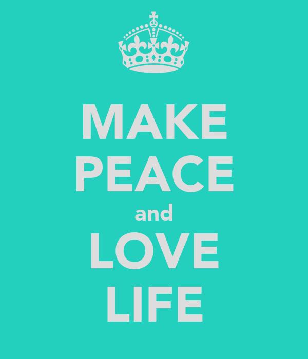 MAKE PEACE and LOVE LIFE