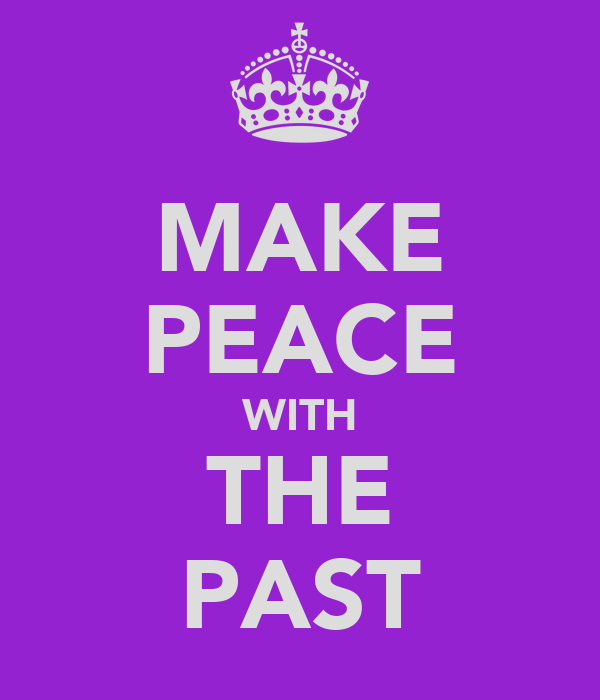 MAKE PEACE WITH THE PAST