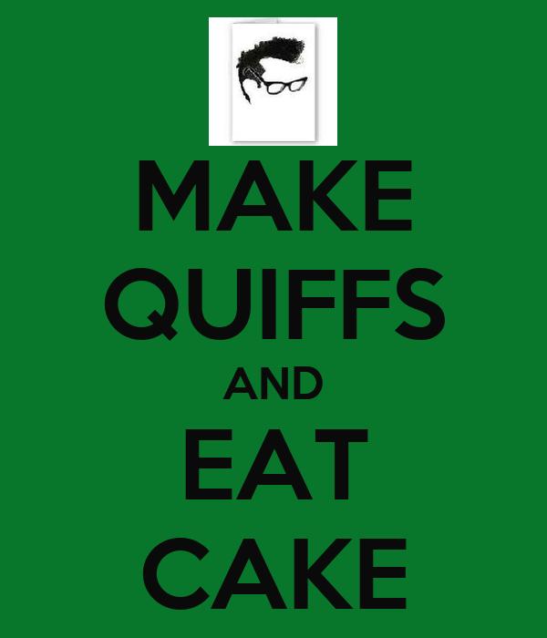 MAKE QUIFFS AND EAT CAKE
