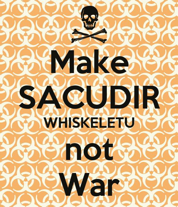 Make SACUDIR WHISKELETU not War