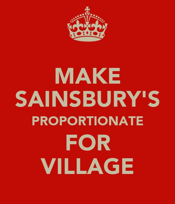 MAKE SAINSBURY'S PROPORTIONATE FOR VILLAGE