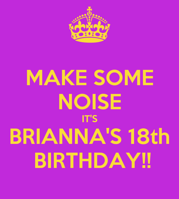 MAKE SOME NOISE IT'S BRIANNA'S 18th BIRTHDAY!! Poster