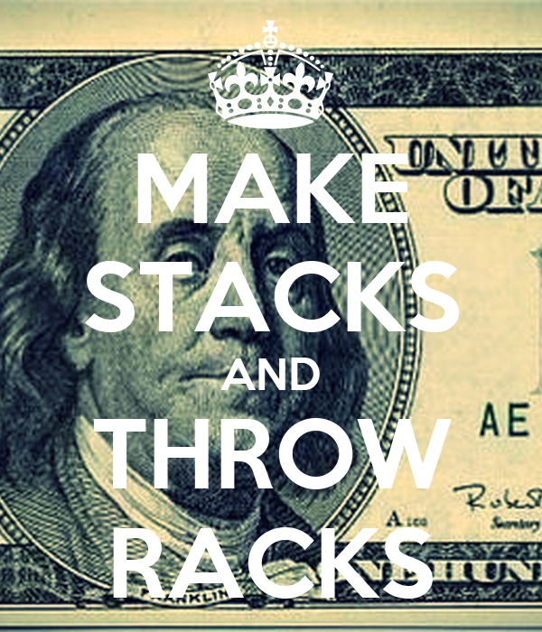 MAKE STACKS AND THROW RACKS