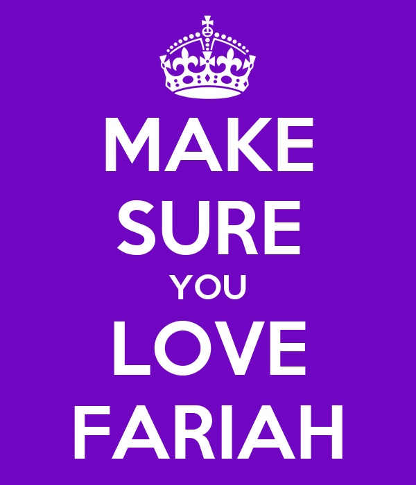 MAKE SURE YOU LOVE FARIAH