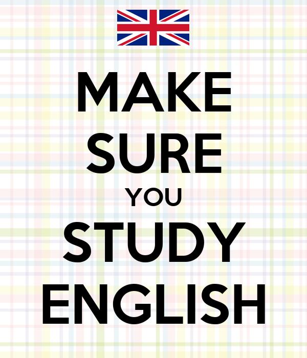 MAKE SURE YOU STUDY ENGLISH