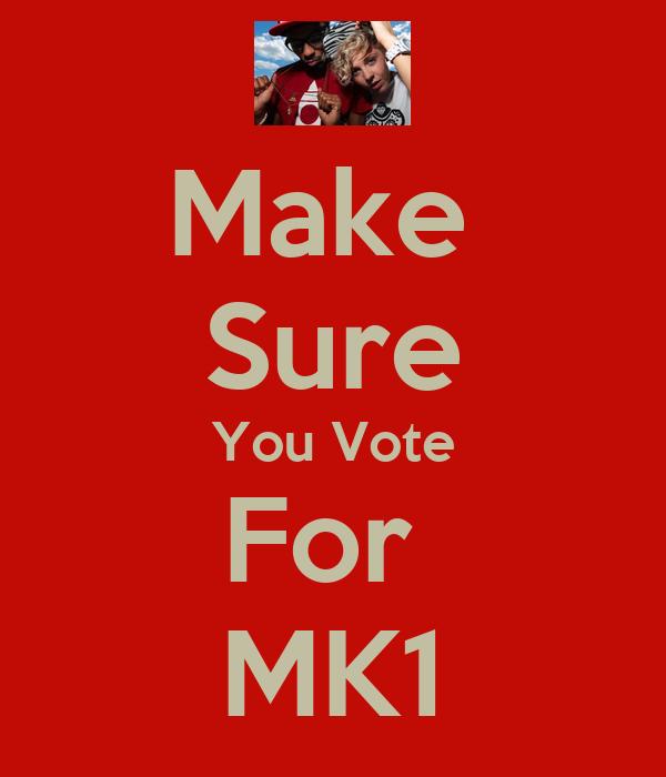 Make  Sure You Vote For  MK1