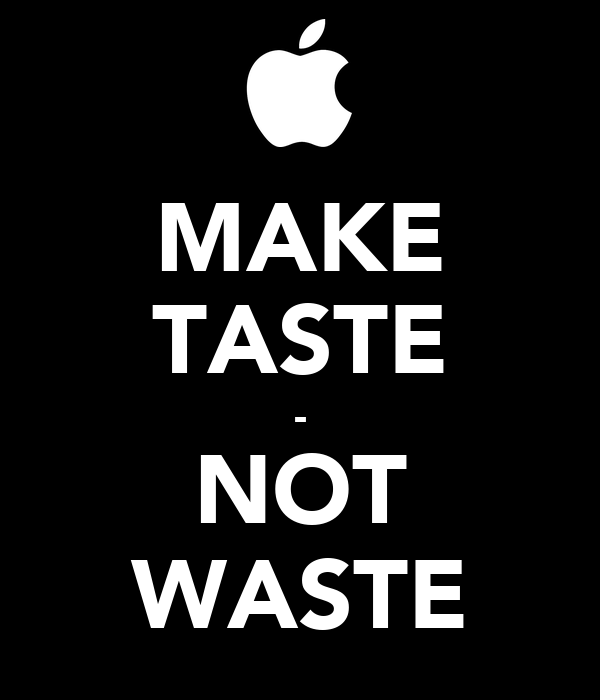 MAKE TASTE - NOT WASTE