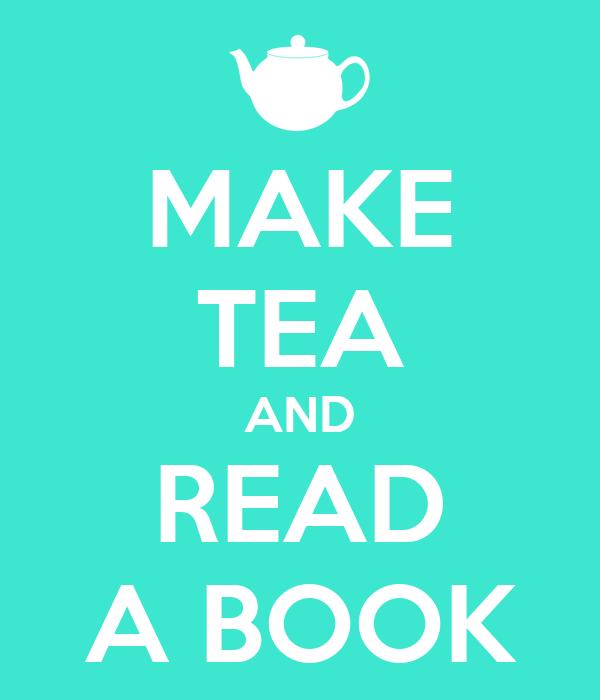 MAKE TEA AND READ A BOOK