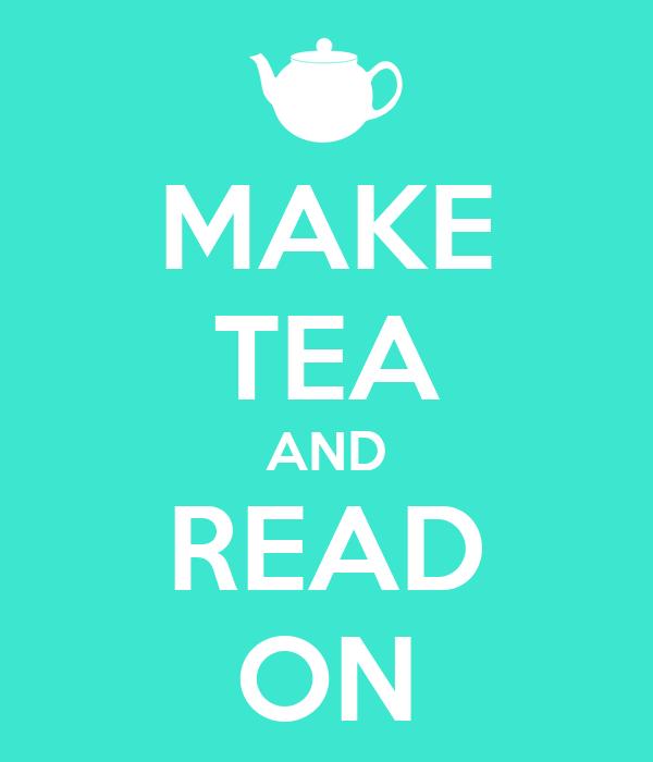 MAKE TEA AND READ ON