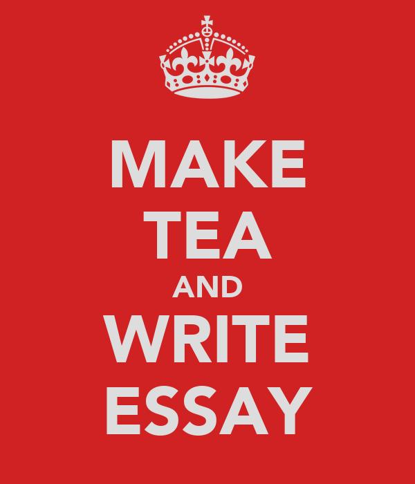 MAKE TEA AND WRITE ESSAY