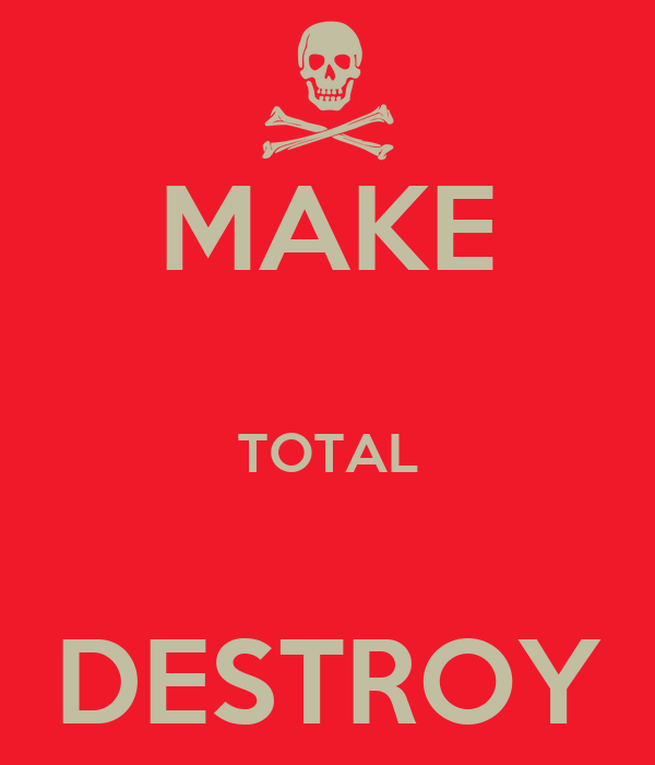 MAKE  TOTAL  DESTROY