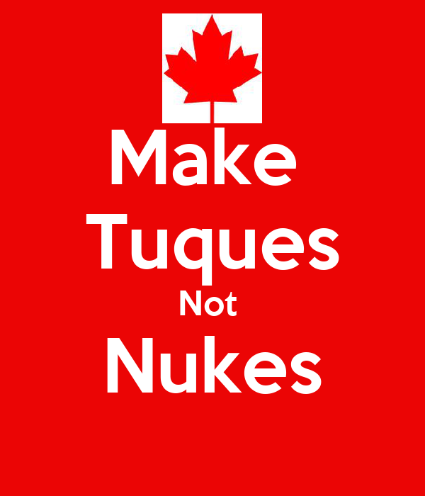 Make  Tuques Not  Nukes