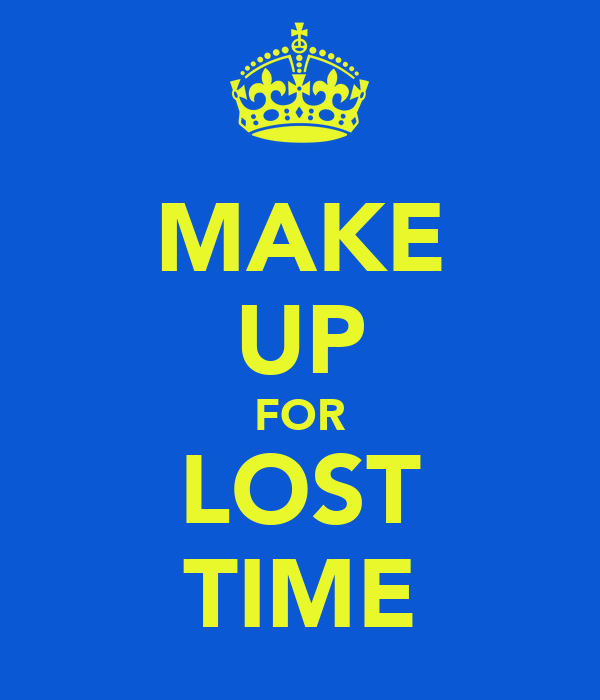 MAKE UP FOR LOST TIME