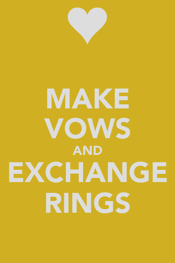 MAKE VOWS AND EXCHANGE RINGS