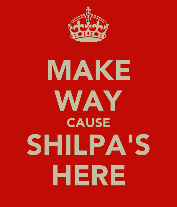 MAKE WAY CAUSE SHILPA'S HERE