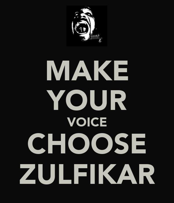 MAKE YOUR VOICE CHOOSE ZULFIKAR