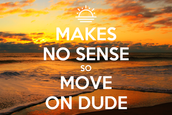 MAKES NO SENSE SO MOVE ON DUDE