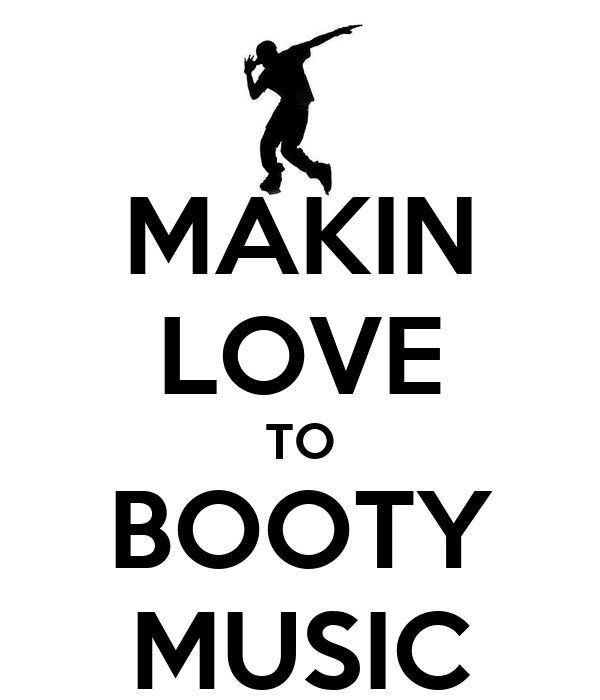 MAKIN LOVE TO BOOTY MUSIC