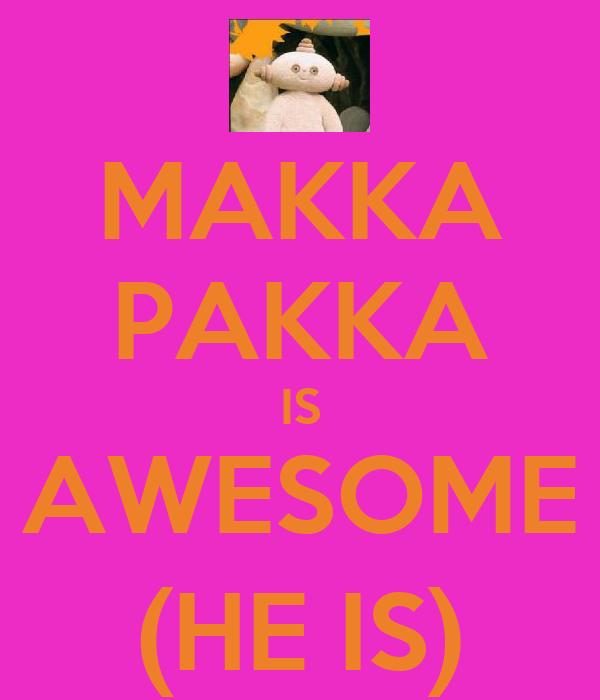 MAKKA PAKKA IS AWESOME (HE IS)
