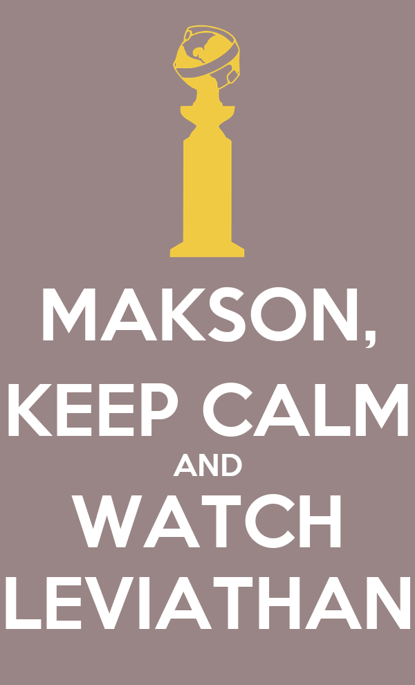 MAKSON, KEEP CALM AND WATCH LEVIATHAN