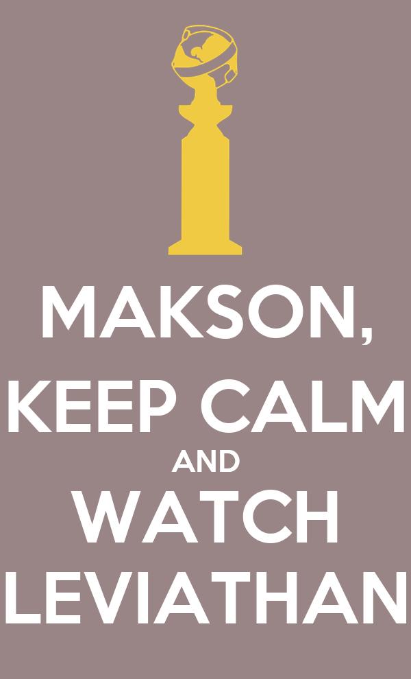 MAKSON, KEEP CALM AND WATCH LEVIATHAN
