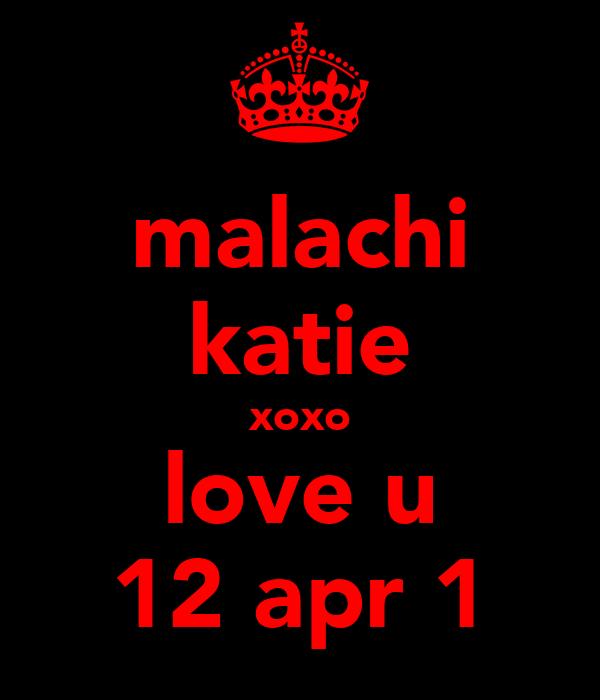 malachi katie xoxo love u ♥12 apr 1♥