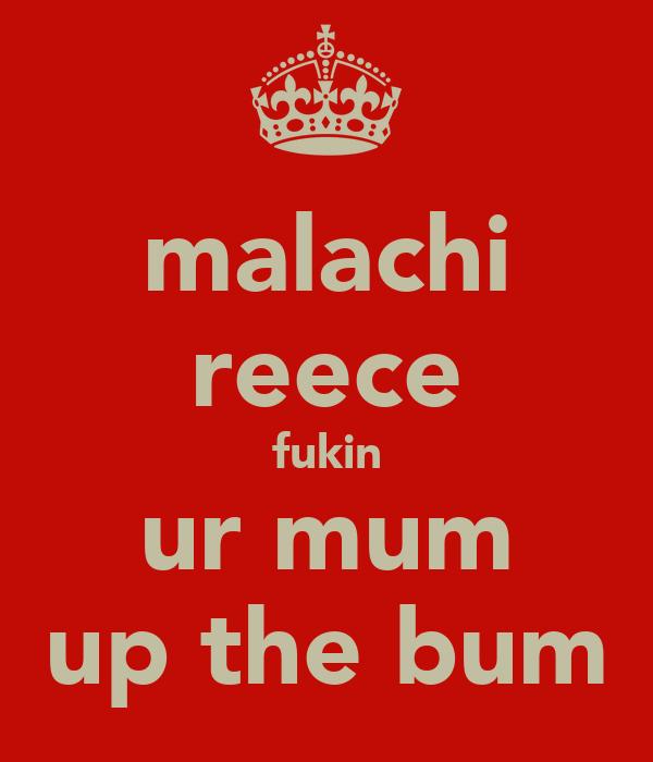 malachi reece fukin ur mum up the bum