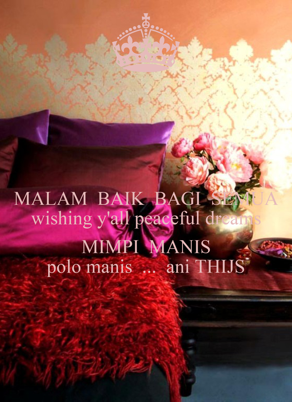 MALAM  BAIK  BAGI  SEMUA wishing y'all peaceful dreams  MIMPI  MANIS polo manis  ...  ani THIJS