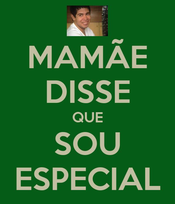 MAMÃE DISSE QUE SOU ESPECIAL