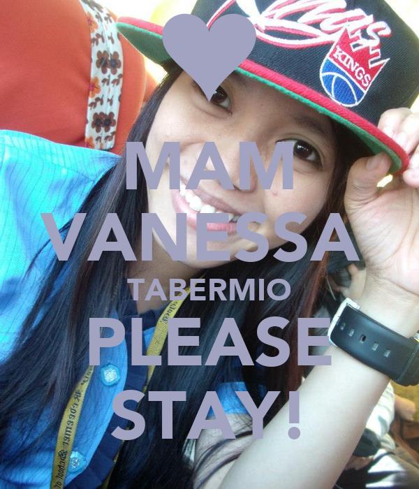 MAM VANESSA  TABERMIO PLEASE STAY!