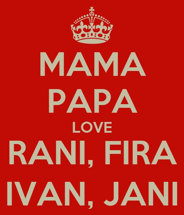 MAMA PAPA LOVE RANI, FIRA IVAN, JANI