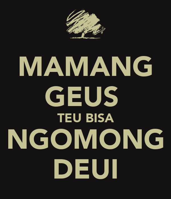 MAMANG GEUS  TEU BISA NGOMONG DEUI