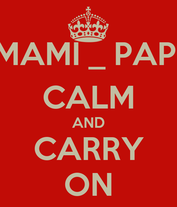 MAMI _ PAPI CALM AND CARRY ON