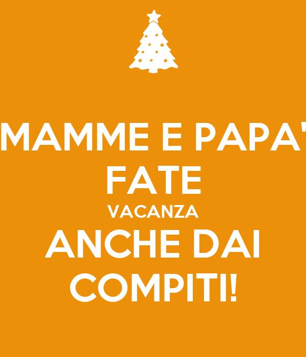 MAMME E PAPA' FATE VACANZA ANCHE DAI COMPITI!