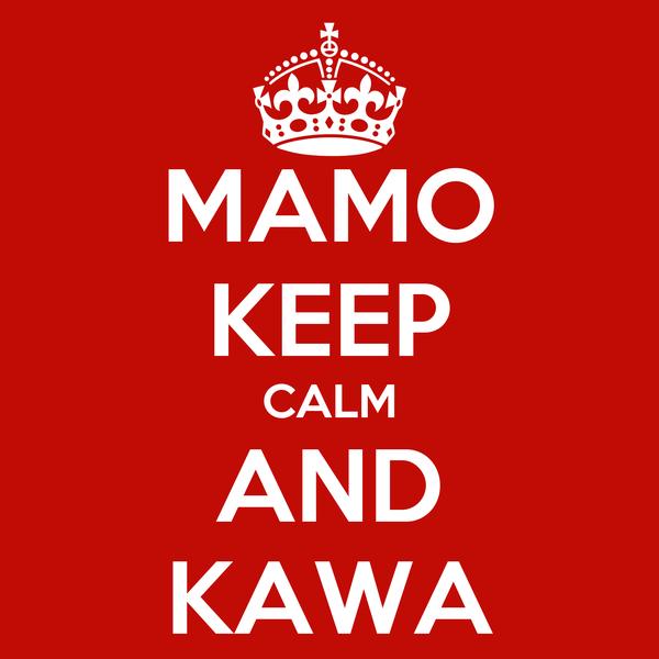 MAMO KEEP CALM AND KAWA
