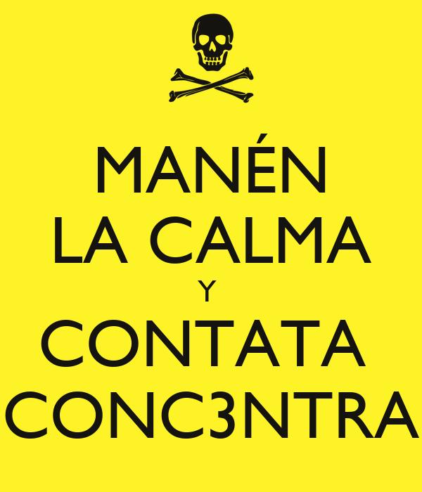 MANÉN LA CALMA Y  CONTATA  CONC3NTRA