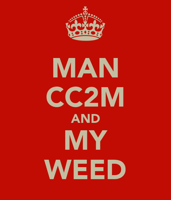 MAN CC2M AND MY WEED